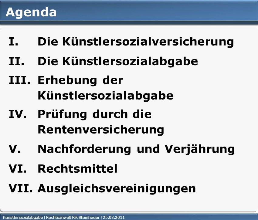 Künstlersozialabgabe | Rechtsanwalt Rik Steinheuer | 25.03.2011 Agenda I. Die Künstlersozialversicherung II. Die Künstlersozialabgabe III. Erhebung de