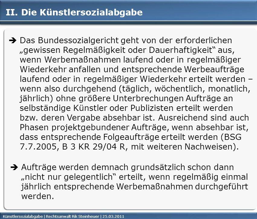 Künstlersozialabgabe | Rechtsanwalt Rik Steinheuer | 25.03.2011Seite 21 II. Die Künstlersozialabgabe Das Bundessozialgericht geht von der erforderlich