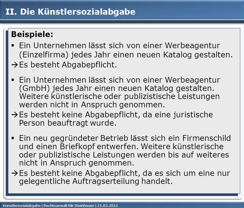 Künstlersozialabgabe | Rechtsanwalt Rik Steinheuer | 25.03.2011Seite 22 II. Die Künstlersozialabgabe Beispiele: Ein Unternehmen lässt sich von einer W