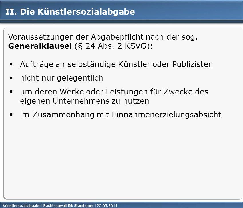 Künstlersozialabgabe | Rechtsanwalt Rik Steinheuer | 25.03.2011Seite 23 II. Die Künstlersozialabgabe Voraussetzungen der Abgabepflicht nach der sog. G