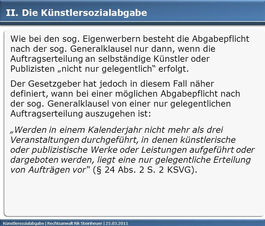 Künstlersozialabgabe | Rechtsanwalt Rik Steinheuer | 25.03.2011Seite 25 II. Die Künstlersozialabgabe Wie bei den sog. Eigenwerbern besteht die Abgabep