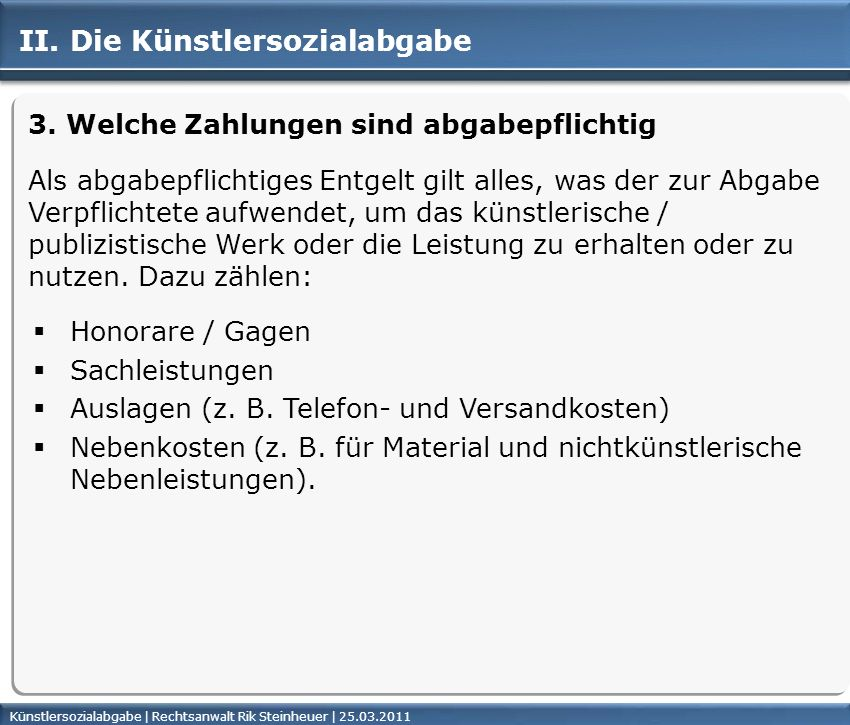 Künstlersozialabgabe | Rechtsanwalt Rik Steinheuer | 25.03.2011Seite 27 II. Die Künstlersozialabgabe 3. Welche Zahlungen sind abgabepflichtig Als abga