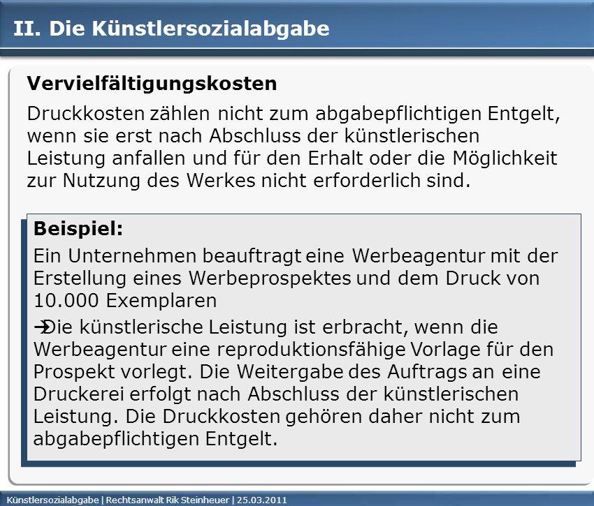 Künstlersozialabgabe | Rechtsanwalt Rik Steinheuer | 25.03.2011Seite 29 II. Die Künstlersozialabgabe Vervielfältigungskosten Druckkosten zählen nicht