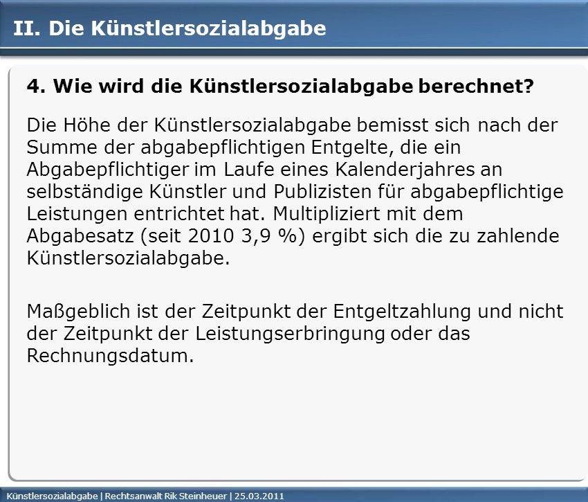 Künstlersozialabgabe | Rechtsanwalt Rik Steinheuer | 25.03.2011Seite 30 II. Die Künstlersozialabgabe 4. Wie wird die Künstlersozialabgabe berechnet? D