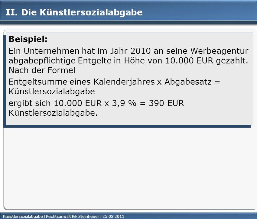 Künstlersozialabgabe | Rechtsanwalt Rik Steinheuer | 25.03.2011Seite 32 II. Die Künstlersozialabgabe Beispiel: Ein Unternehmen hat im Jahr 2010 an sei
