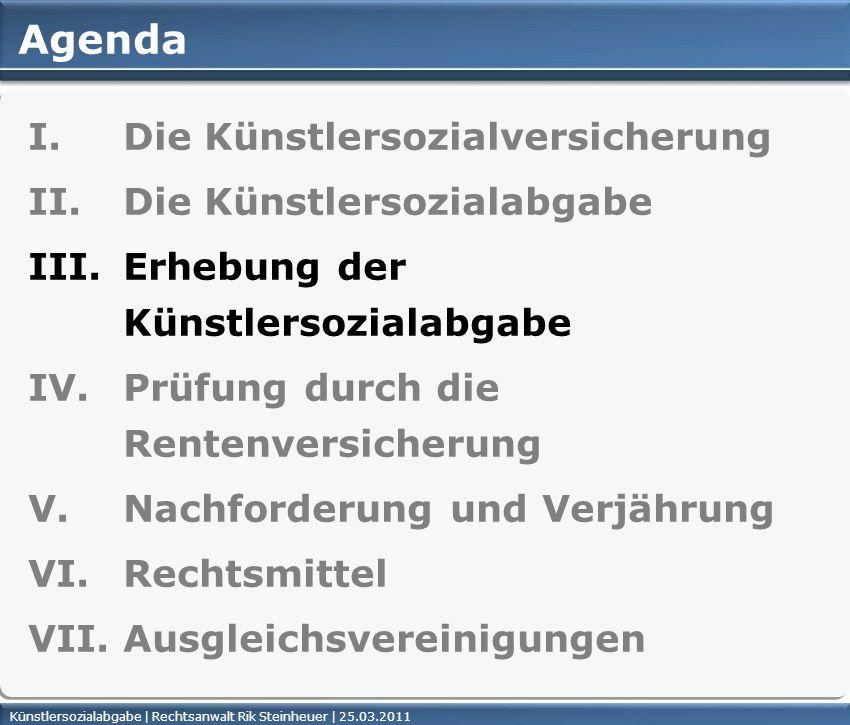 Künstlersozialabgabe | Rechtsanwalt Rik Steinheuer | 25.03.2011Seite 33 Agenda I. Die Künstlersozialversicherung II. Die Künstlersozialabgabe III. Erh