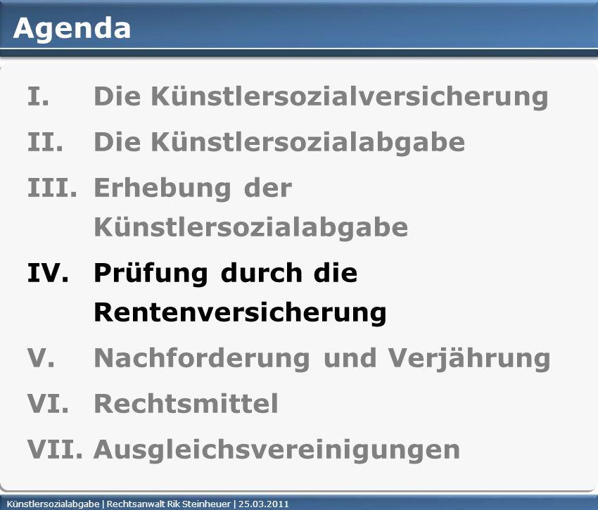 Künstlersozialabgabe | Rechtsanwalt Rik Steinheuer | 25.03.2011Seite 38 Agenda I. Die Künstlersozialversicherung II. Die Künstlersozialabgabe III. Erh