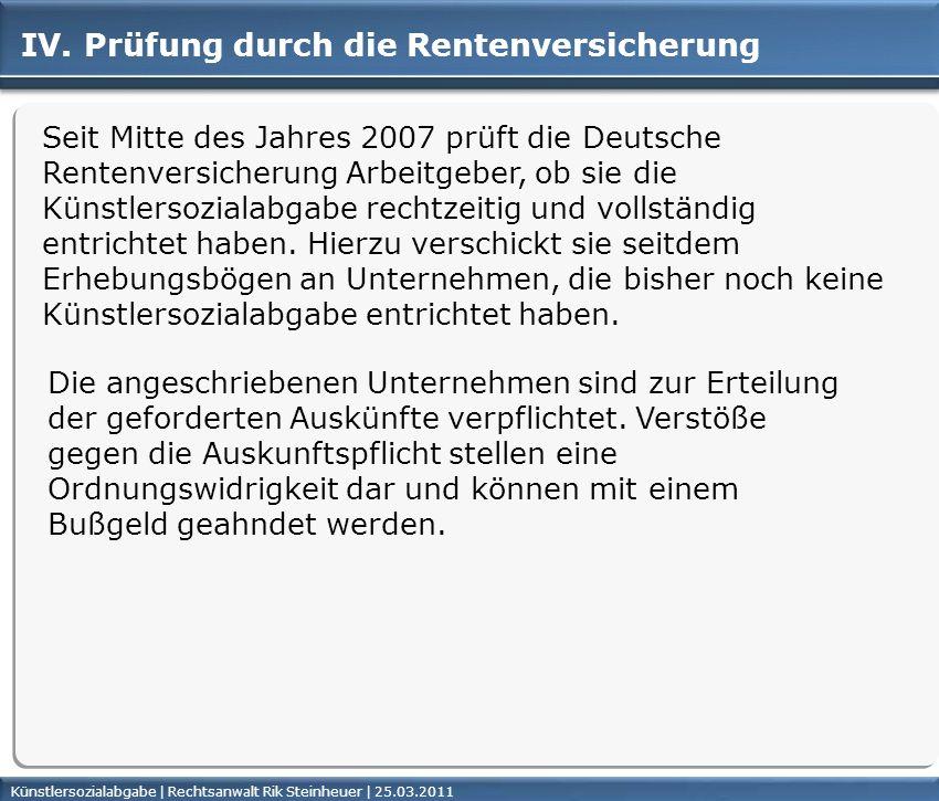 Künstlersozialabgabe | Rechtsanwalt Rik Steinheuer | 25.03.2011Seite 39 IV. Prüfung durch die Rentenversicherung Seit Mitte des Jahres 2007 prüft die