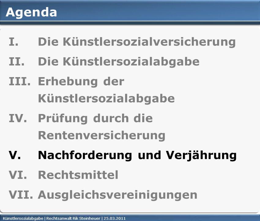 Künstlersozialabgabe | Rechtsanwalt Rik Steinheuer | 25.03.2011Seite 40 Agenda I. Die Künstlersozialversicherung II. Die Künstlersozialabgabe III. Erh