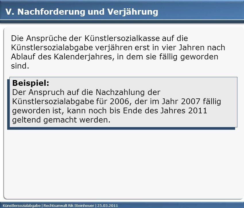 Künstlersozialabgabe | Rechtsanwalt Rik Steinheuer | 25.03.2011Seite 41 V. Nachforderung und Verjährung Die Ansprüche der Künstlersozialkasse auf die