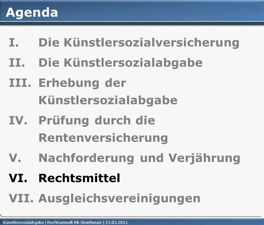 Künstlersozialabgabe | Rechtsanwalt Rik Steinheuer | 25.03.2011Seite 42 Agenda I. Die Künstlersozialversicherung II. Die Künstlersozialabgabe III. Erh
