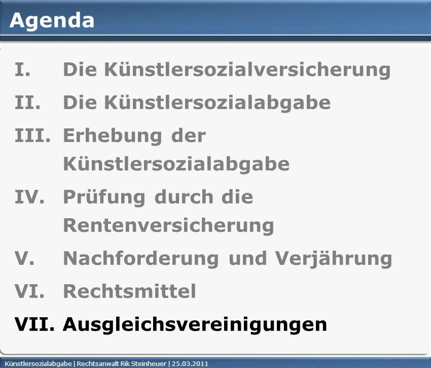 Künstlersozialabgabe | Rechtsanwalt Rik Steinheuer | 25.03.2011Seite 44 Agenda I. Die Künstlersozialversicherung II. Die Künstlersozialabgabe III. Erh