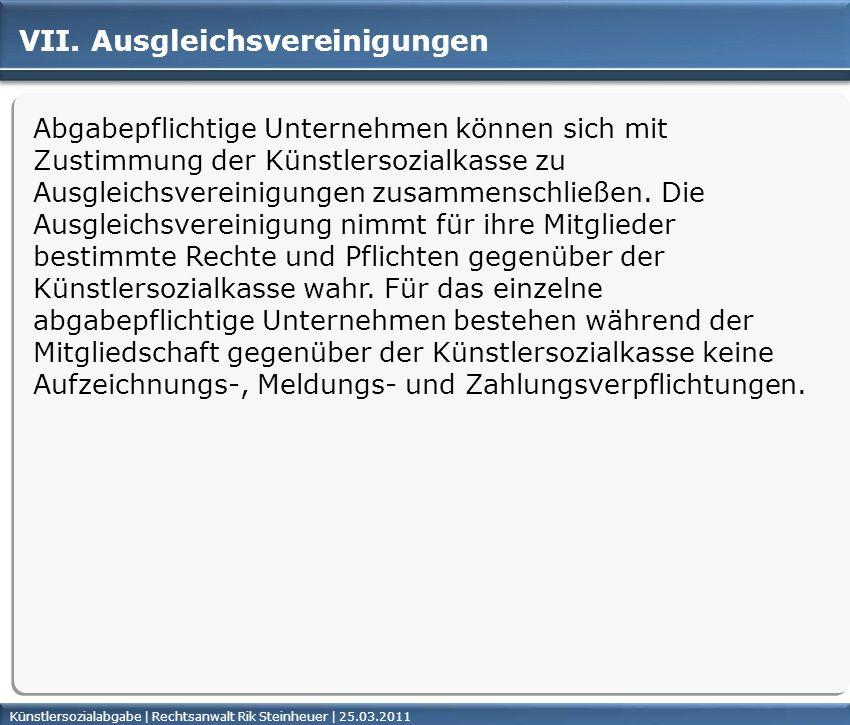 Künstlersozialabgabe | Rechtsanwalt Rik Steinheuer | 25.03.2011Seite 45 VII. Ausgleichsvereinigungen Abgabepflichtige Unternehmen können sich mit Zust