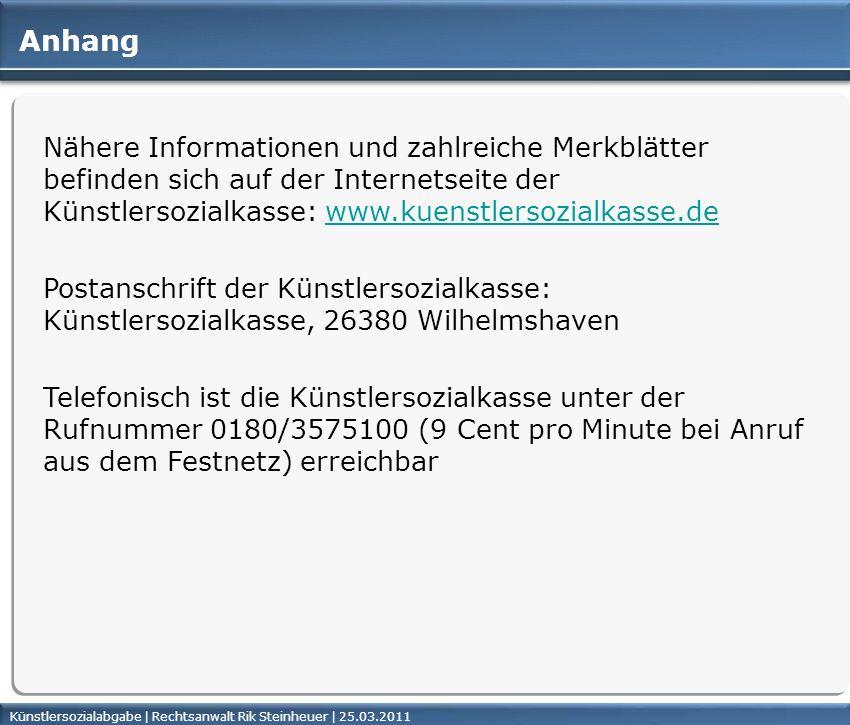 Künstlersozialabgabe | Rechtsanwalt Rik Steinheuer | 25.03.2011Seite 46 Anhang Nähere Informationen und zahlreiche Merkblätter befinden sich auf der I