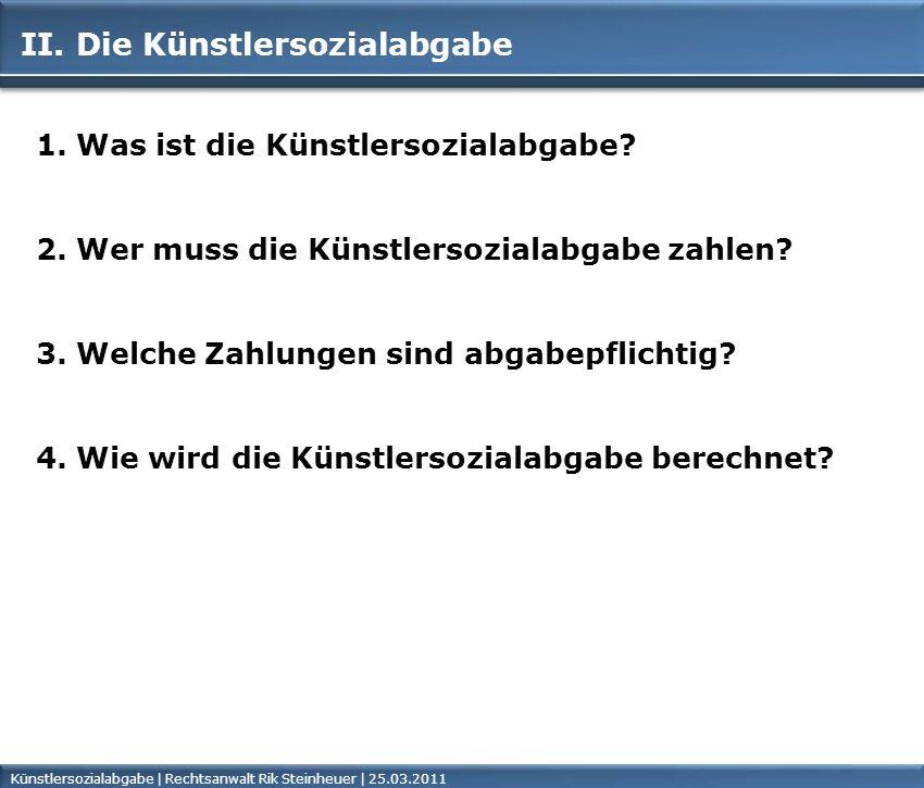 Künstlersozialabgabe | Rechtsanwalt Rik Steinheuer | 25.03.2011Seite 6 II.