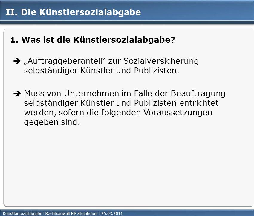 Künstlersozialabgabe | Rechtsanwalt Rik Steinheuer | 25.03.2011Seite 7 II. Die Künstlersozialabgabe 1. Was ist die Künstlersozialabgabe? Auftraggebera
