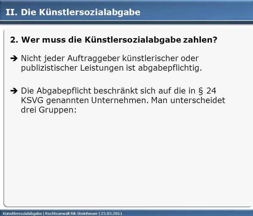 Künstlersozialabgabe | Rechtsanwalt Rik Steinheuer | 25.03.2011Seite 8 II. Die Künstlersozialabgabe 2. Wer muss die Künstlersozialabgabe zahlen? Nicht
