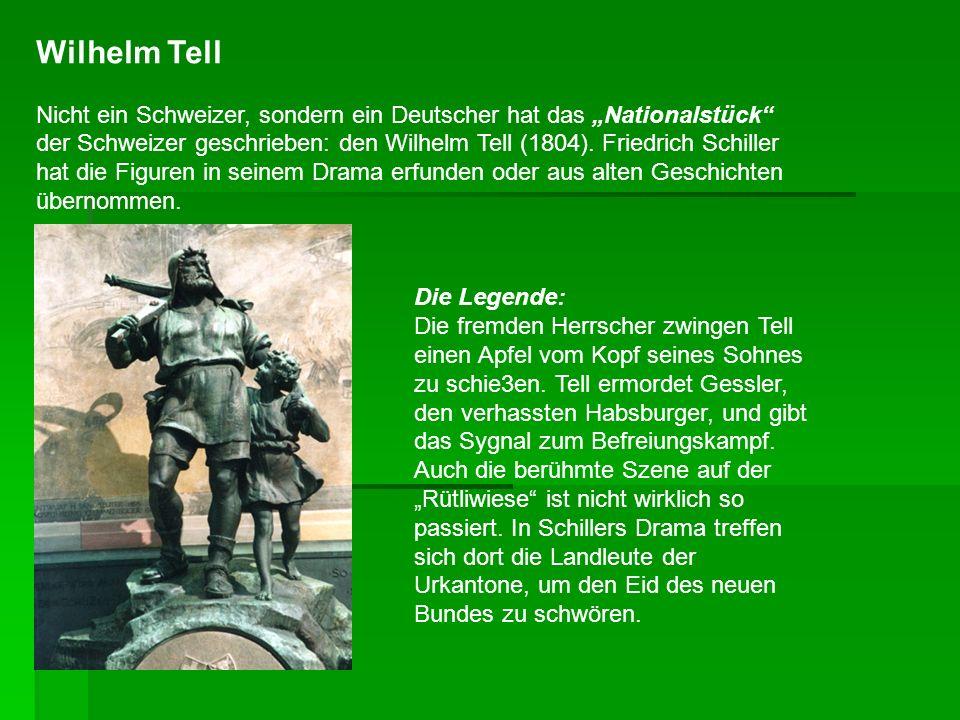Wilhelm Tell Nicht ein Schweizer, sondern ein Deutscher hat das Nationalstück der Schweizer geschrieben: den Wilhelm Tell (1804). Friedrich Schiller h