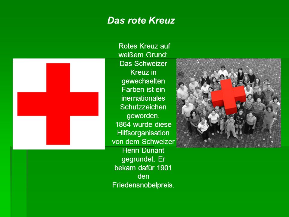 Rotes Kreuz auf weißem Grund: Das Schweizer Kreuz in gewechselten Farben ist ein inernationales Schutzzeichen geworden. 1864 wurde diese Hilfsorganisa