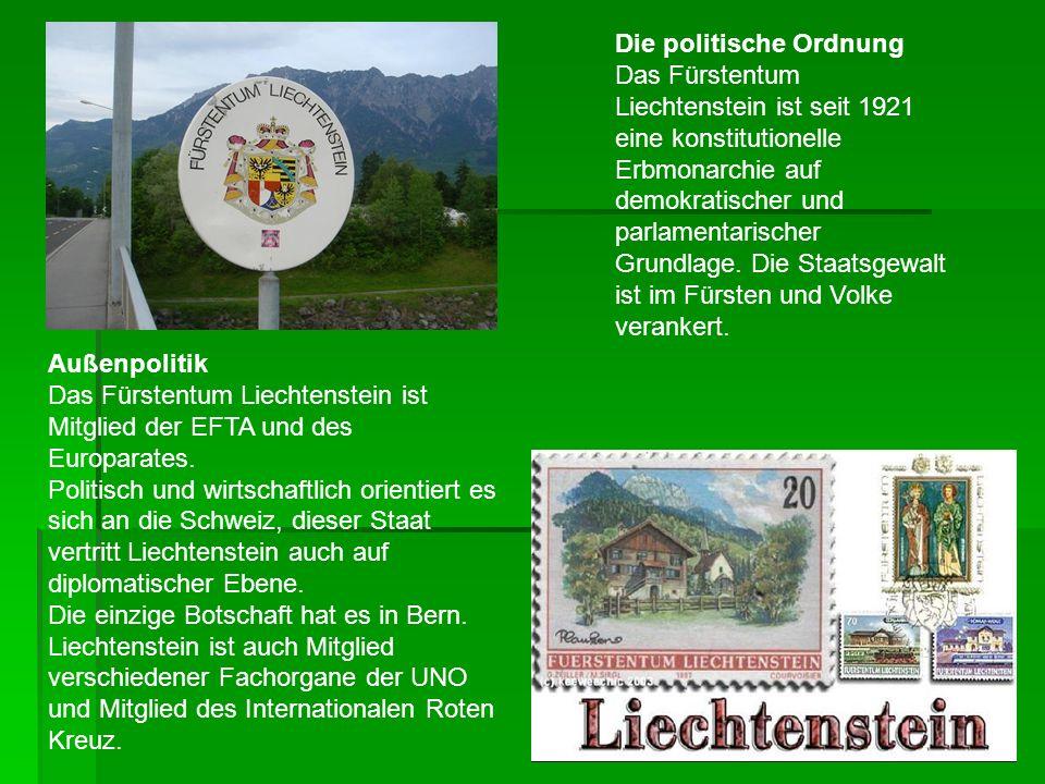 Die politische Ordnung Das Fürstentum Liechtenstein ist seit 1921 eine konstitutionelle Erbmonarchie auf demokratischer und parlamentarischer Grundlage.