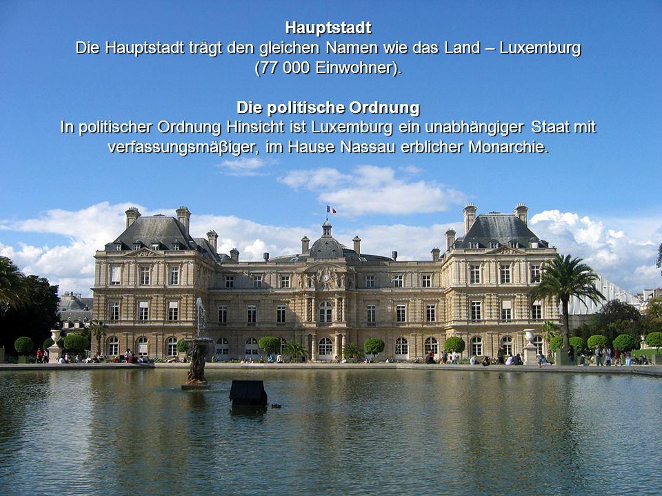 Hauptstadt Die Hauptstadt trägt den gleichen Namen wie das Land – Luxemburg (77 000 Einwohner). Die politische Ordnung In politischer Ordnung Hinsicht