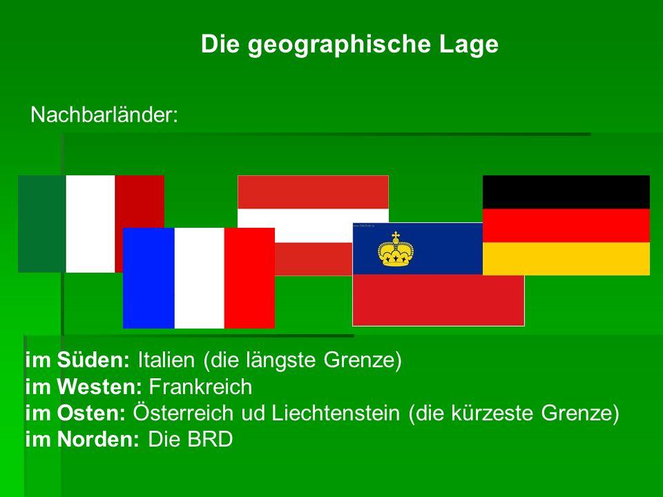 Die geographische Lage im Süden: Italien (die längste Grenze) im Westen: Frankreich im Osten: Österreich ud Liechtenstein (die kürzeste Grenze) im Nor
