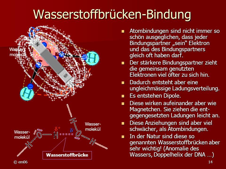 © em0614 Wasserstoffbrücken-Bindung Atombindungen sind nicht immer so schön ausgeglichen, dass jeder Bindungspartner sein Elektron und das des Bindung