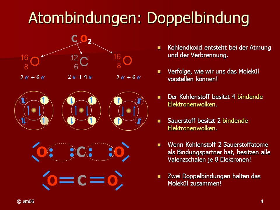 © em064 Atombindungen: Doppelbindung Kohlendioxid entsteht bei der Atmung und der Verbrennung. Kohlendioxid entsteht bei der Atmung und der Verbrennun