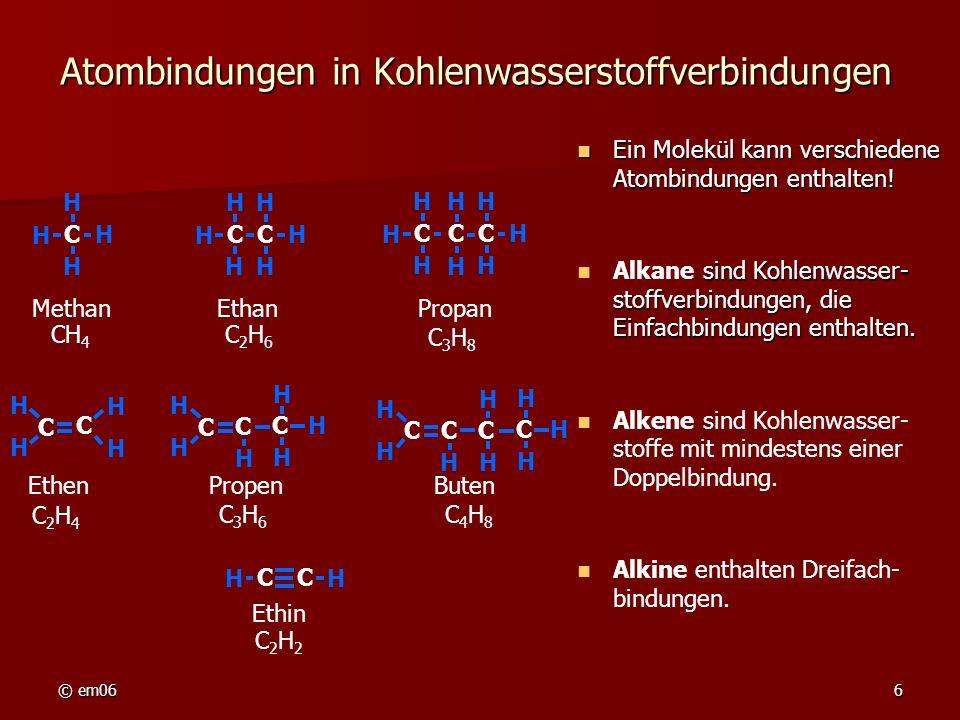 © em066 Atombindungen in Kohlenwasserstoffverbindungen Ein Molekül kann verschiedene Atombindungen enthalten! Ein Molekül kann verschiedene Atombindun