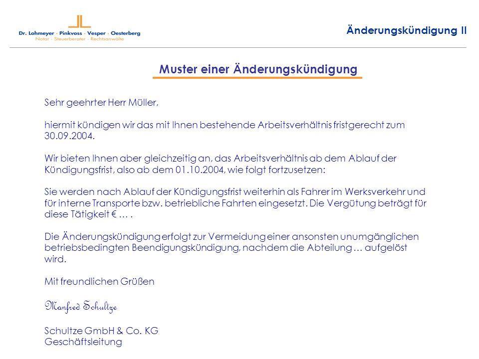 Änderungskündigung II Sehr geehrter Herr Müller, hiermit kündigen wir das mit Ihnen bestehende Arbeitsverhältnis fristgerecht zum 30.09.2004. Wir biet