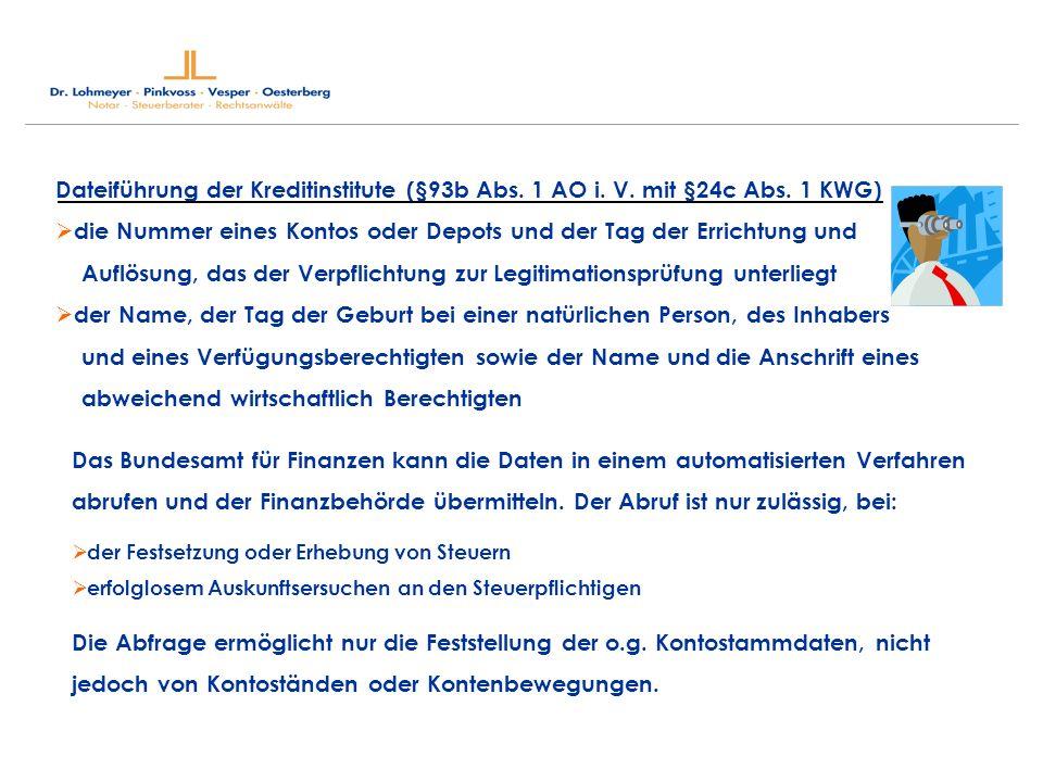 Dateiführung der Kreditinstitute (§93b Abs. 1 AO i. V. mit §24c Abs. 1 KWG) die Nummer eines Kontos oder Depots und der Tag der Errichtung und Auflösu