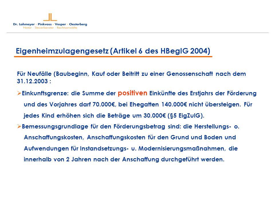 Eigenheimzulagengesetz (Artikel 6 des HBeglG 2004) Für Neufälle (Baubeginn, Kauf oder Beitritt zu einer Genossenschaft nach dem 31.12.2003 : Einkunfts