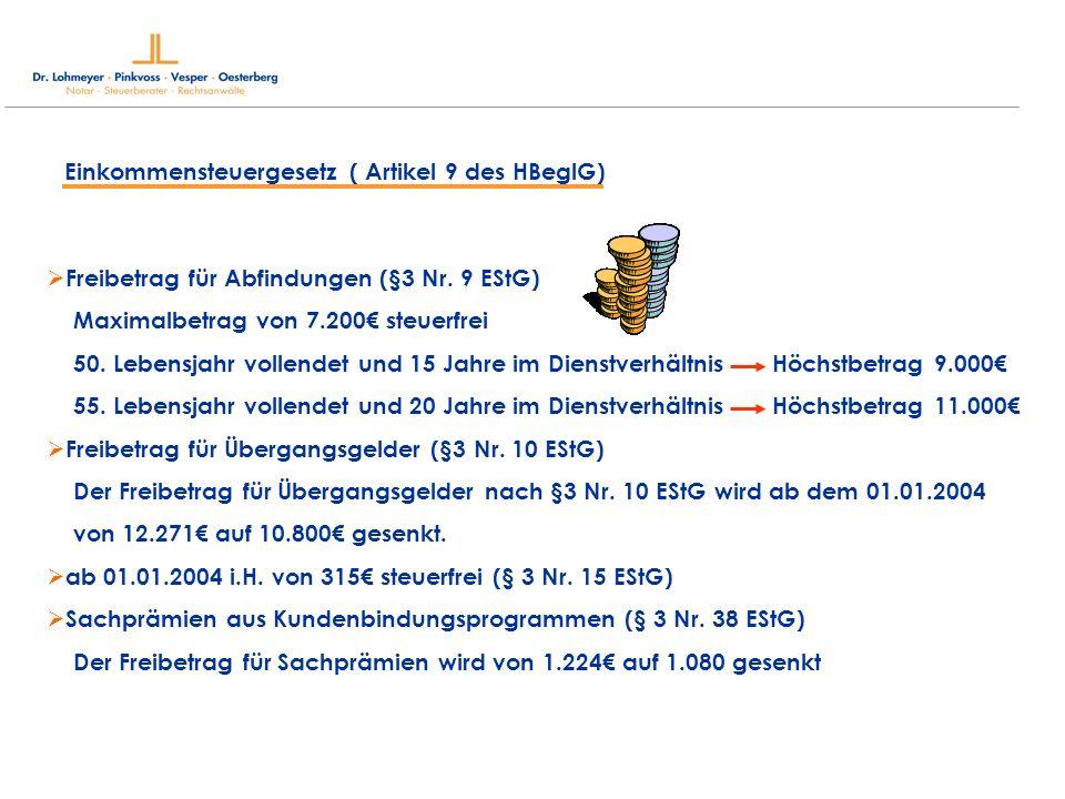 Einkommensteuergesetz ( Artikel 9 des HBeglG) Freibetrag für Abfindungen (§3 Nr. 9 EStG) Maximalbetrag von 7.200 steuerfrei 50. Lebensjahr vollendet u