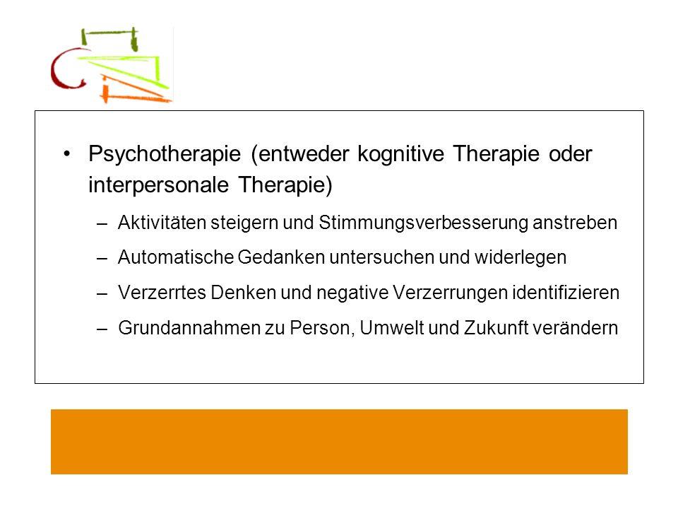 Psychotherapie (entweder kognitive Therapie oder interpersonale Therapie) –Aktivitäten steigern und Stimmungsverbesserung anstreben –Automatische Geda