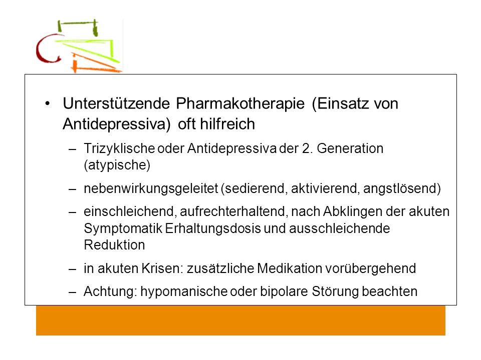 Unterstützende Pharmakotherapie (Einsatz von Antidepressiva) oft hilfreich –Trizyklische oder Antidepressiva der 2. Generation (atypische) –nebenwirku