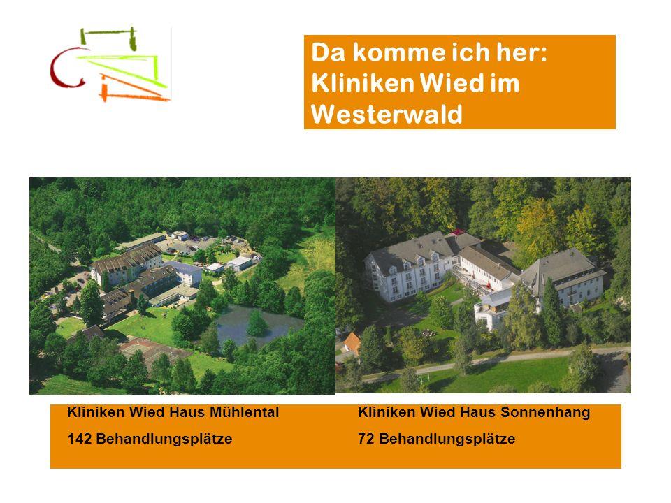 Da komme ich her: Kliniken Wied im Westerwald Kliniken Wied Haus Mühlental 142 Behandlungsplätze Kliniken Wied Haus Sonnenhang 72 Behandlungsplätze