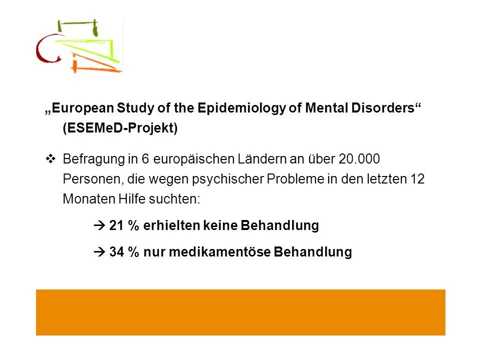 European Study of the Epidemiology of Mental Disorders (ESEMeD-Projekt) Befragung in 6 europäischen Ländern an über 20.000 Personen, die wegen psychis