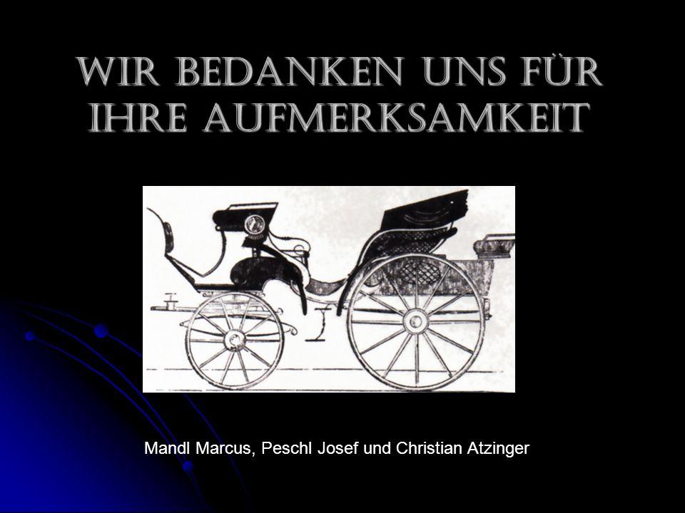 Wir bedanken uns für Ihre Aufmerksamkeit Mandl Marcus, Peschl Josef und Christian Atzinger
