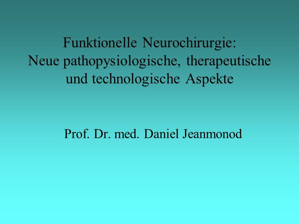 Funktionelle Neurochirurgie: Neue pathopysiologische, therapeutische und technologische Aspekte Prof. Dr. med. Daniel Jeanmonod