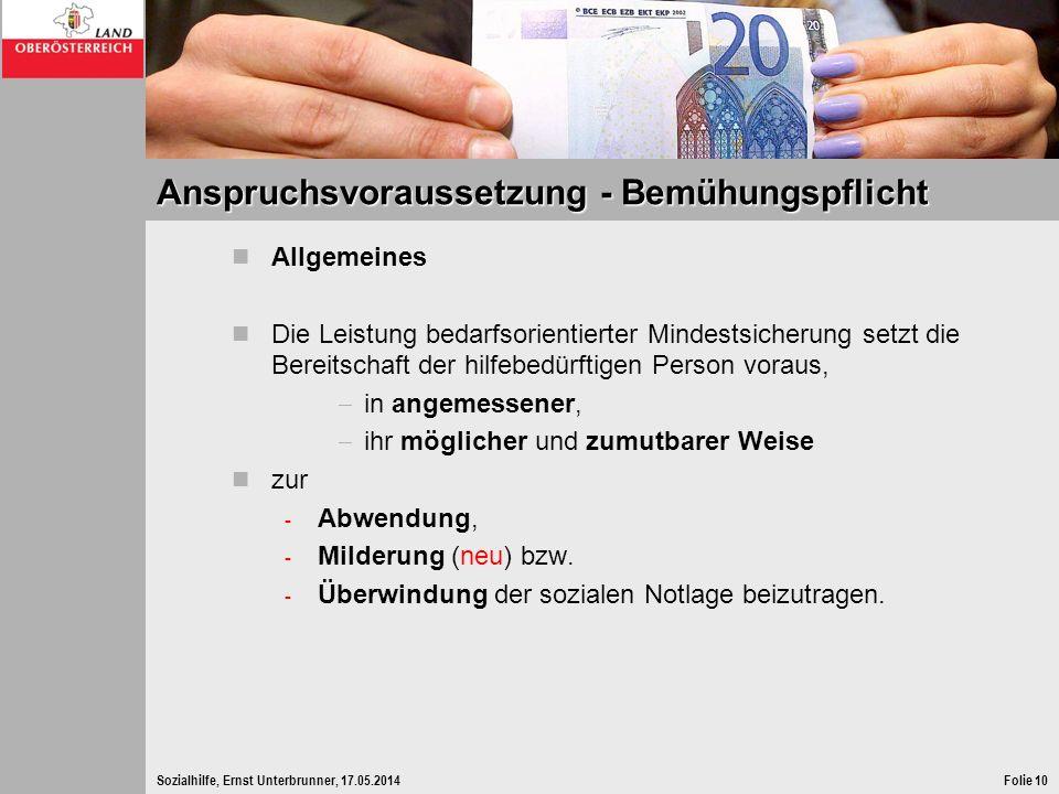 Sozialhilfe, Ernst Unterbrunner, 17.05.2014Folie 10 Anspruchsvoraussetzung - Bemühungspflicht Allgemeines Die Leistung bedarfsorientierter Mindestsich