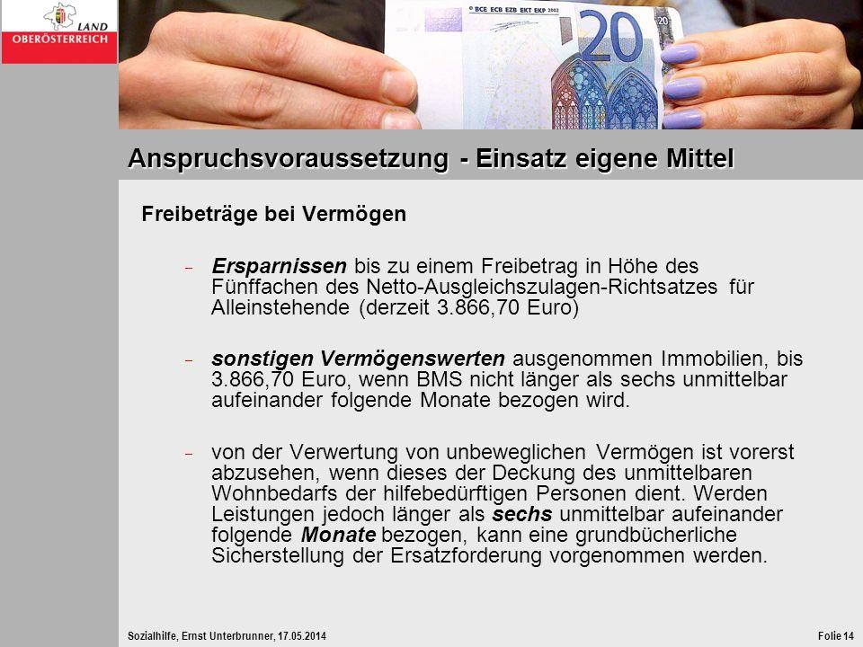 Sozialhilfe, Ernst Unterbrunner, 17.05.2014Folie 14 Anspruchsvoraussetzung - Einsatz eigene Mittel Freibeträge bei Vermögen Ersparnissen bis zu einem