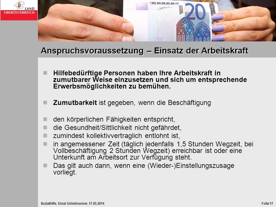 Sozialhilfe, Ernst Unterbrunner, 17.05.2014Folie 17 Anspruchsvoraussetzung – Einsatz der Arbeitskraft Hilfebedürftige Personen haben Ihre Arbeitskraft
