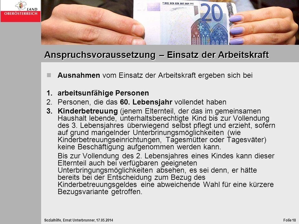 Sozialhilfe, Ernst Unterbrunner, 17.05.2014Folie 18 Anspruchsvoraussetzung – Einsatz der Arbeitskraft Ausnahmen vom Einsatz der Arbeitskraft ergeben s