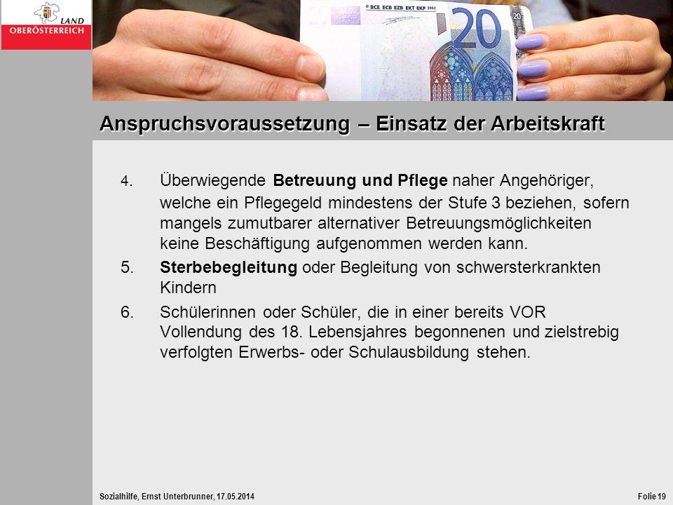 Sozialhilfe, Ernst Unterbrunner, 17.05.2014Folie 19 Anspruchsvoraussetzung – Einsatz der Arbeitskraft 4. Überwiegende Betreuung und Pflege naher Angeh