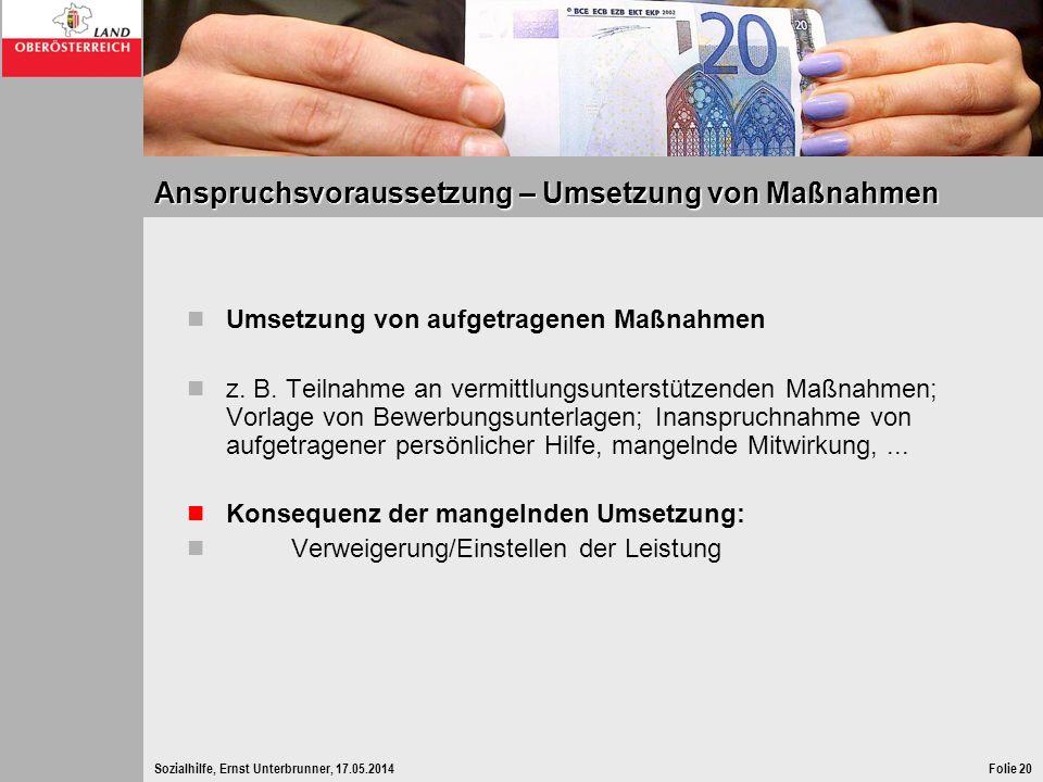 Sozialhilfe, Ernst Unterbrunner, 17.05.2014Folie 20 Anspruchsvoraussetzung – Umsetzung von Maßnahmen Umsetzung von aufgetragenen Maßnahmen z. B. Teiln