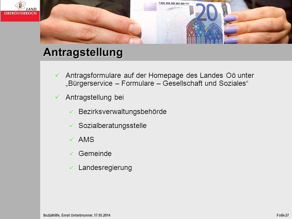 Sozialhilfe, Ernst Unterbrunner, 17.05.2014Folie 27 Antragstellung Antragsformulare auf der Homepage des Landes Oö unter Bürgerservice – Formulare – G