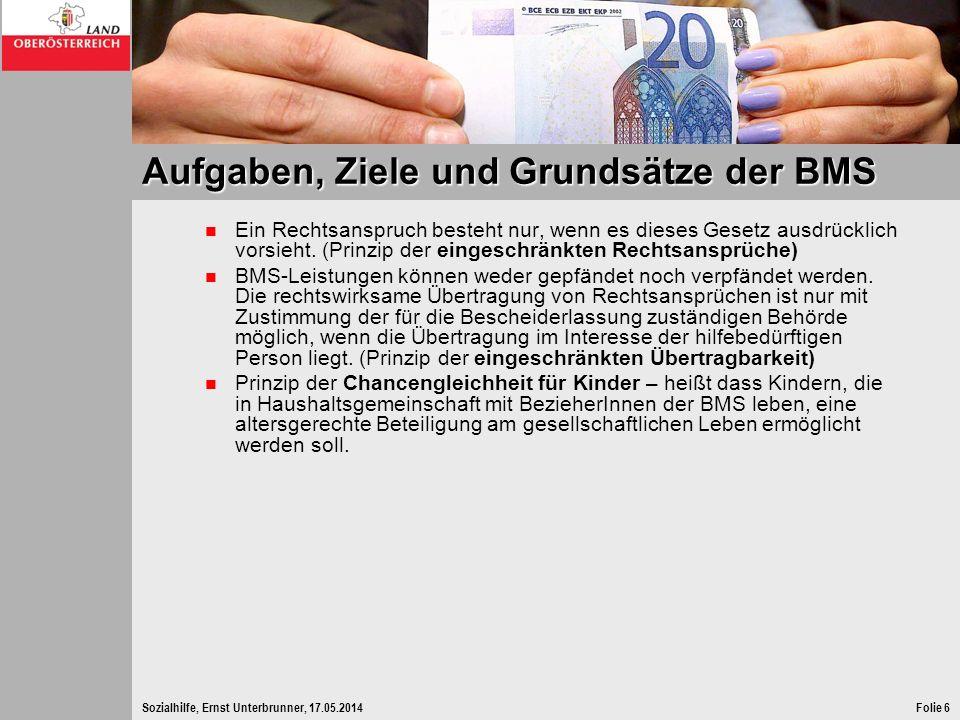 Sozialhilfe, Ernst Unterbrunner, 17.05.2014Folie 6 Aufgaben, Ziele und Grundsätze der BMS Ein Rechtsanspruch besteht nur, wenn es dieses Gesetz ausdrü