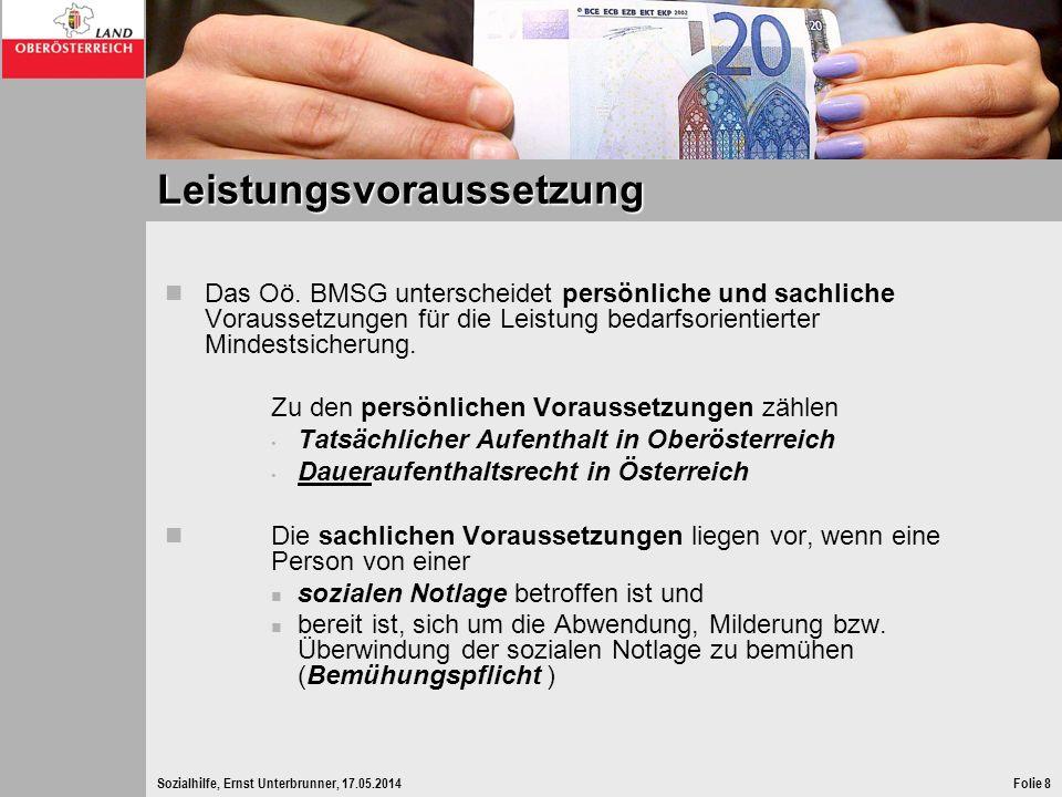 Sozialhilfe, Ernst Unterbrunner, 17.05.2014Folie 8 Leistungsvoraussetzung Das Oö. BMSG unterscheidet persönliche und sachliche Voraussetzungen für die