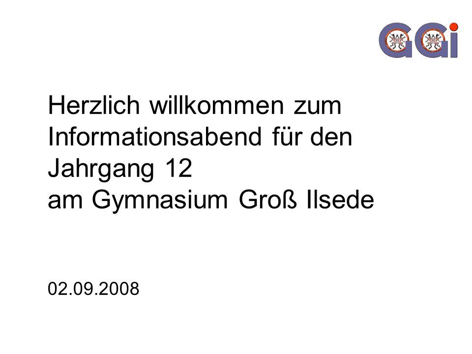 Herzlich willkommen zum Informationsabend für den Jahrgang 12 am Gymnasium Groß Ilsede 02.09.2008