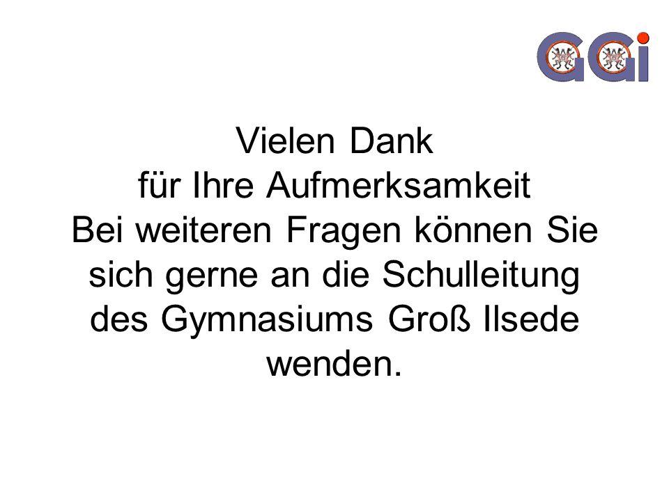 Vielen Dank für Ihre Aufmerksamkeit Bei weiteren Fragen können Sie sich gerne an die Schulleitung des Gymnasiums Groß Ilsede wenden.